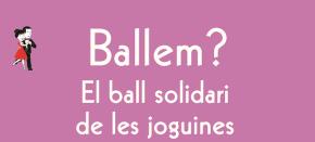 """Ballem? ESPECIAL SOLIDARI: """"El ball de lesjoguines"""""""
